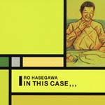 Ro Hasegawa - In This Case (Japan Import)