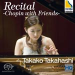 Takako Takahashi (piano) - Recital - Chopin with Friends [SACD Hybrid] (Japan Import)