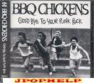 BBQ CHICKENS - GOOD BYE TO YOUR PUNK ROCK  (Japan Import)