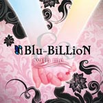 Blu-BiLLioN - with me [w/ DVD, Limited Edition] (Japan Import)