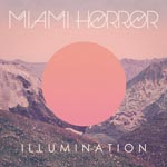 Miami Horror - Illumination (Japan Import)