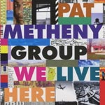 Pat Metheny Group - We Live Here (Japan Import)