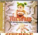 FEEL SO BAD - DO YOU WANNA TOUCH ME (Japan Import)